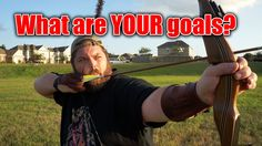 What are YOUR goals for Traditional Archery?