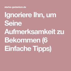 Ignoriere Ihn, um Seine Aufmerksamkeit zu Bekommen (6 Einfache Tipps)
