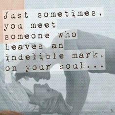 an in delible mark on your soul...