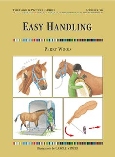 Threshold Picture Guide No. 50 Easy Handling by Perry Wood   Quiller Publishing. Much needed solutions to everyday handling problems. Practical tips on how to improve your horse's manners, making him a pleasure to own and safer to be around. #horse #pony #training #riding #problems #handling #safety