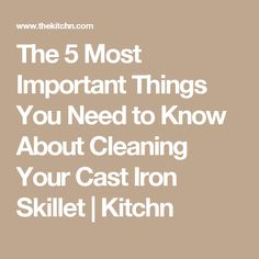 The 5 Most Important Things You Need to Know About Cleaning Your Cast Iron Skillet | Kitchn