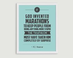 This retro print features the following quote from P.Z. Pearce: If God invented marathons to keep people from doing anything more stupid, the