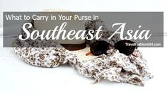 What to carry in your purse in southeast Asia Tissues, scarf, hand sanitizer, tiger balm