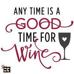 Any time is a good time for wine!