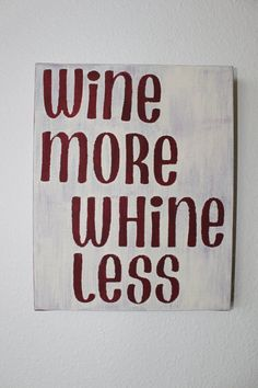 Hand painted canvas wine more whine less with by SerendipitysSigns Canvas Crafts, Diy Canvas, Wall Canvas, Canvas Art, Wine Quotes, Wine Sayings, Diy And Crafts, Arts And Crafts, Canvas Quotes