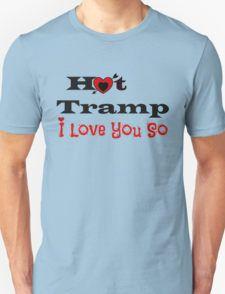Hot Tramp - I Love you So T-Shirt