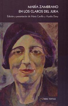 María Zambrano en los claros del Jura / edición y presentación de María Carrillo y Aurélie Deny - Villeurbanne : Orbis Tertius, imp. 2014