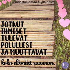 Jotkut ihmiset tulevat polullesi, ja muuttavat koko elämäsi suunnan. 💕 Wise Quotes, Lyric Quotes, Qoutes, Motivational Quotes, Finnish Words, Infinity Love, Wise Words, Life Is Good, Poems