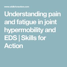 Understanding pain and fatigue in joint hypermobility and EDS | Skills for Action