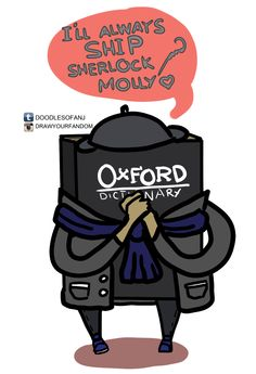 "The Oxford Dictionary officially added ""Shipping"" this week and used Sherlock and Molly as its example sentence. <---I'm only using the Oxford Dictionary from now on! VICTORY FOR SHERLOLLY! Sherlock Fandom, Sherlock Holmes, Louise Brealey, Mrs Hudson, Sherlolly, 221b Baker Street, Arthur Conan Doyle"