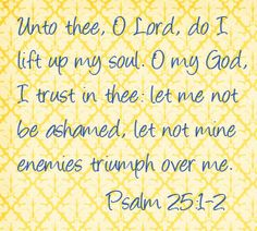 Unto thee, O Lord, do I lift up my soul... Psalm 25:1-2 scripture graphic to encourage