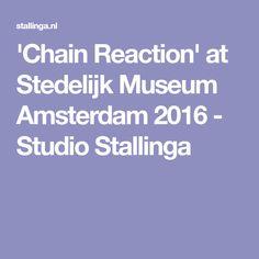 'Chain Reaction' at Stedelijk Museum Amsterdam 2016 - Studio Stallinga