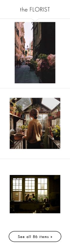 the FLORIST by remus-lupin on Polyvore featuring polyvore, pictures, photos, backgrounds, pics, people, filler, rooms, random, buildings, boys, images, green photos, photo, pic, green, inspiration, places, flowers, fotos, building, home, home decor, bird home decor, brown photos, brown, couples, fillers, extras, food, photography, tumblr, grey picture frames, grey home decor, gray picture frames, gray home decor, white, plants, interior, women's fashion, clothing, damaris, lydia graham, role…