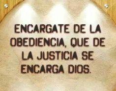 Encárgate de la obediencia, que de la justicia se encarga Dios.