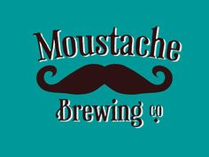 Moustache Brewing Co.- If you've ever wanted to be part of something amazing check out my friends Kickstarter page - watch the movie it's definitely worth it! Can't wait to drink their beer and say I was part of something so phenomenal!!!!