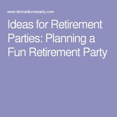 Ideas for Retirement Parties: Planning a Fun Retirement Party