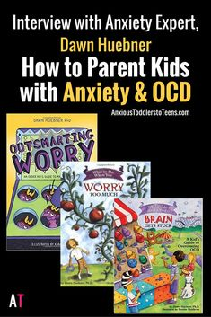 Interview with Anxiety expert and best selling author Dawn Huebner on how to best parent and help kids with anxiety and OCD.