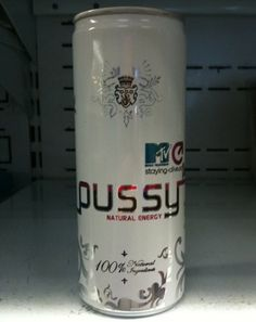 Here you go @Katie Korklin PUSSY Natural Energy drink.  OMG! Tasteless #branding or not? PD
