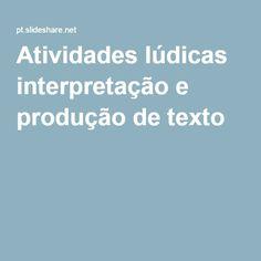 Atividades lúdicas interpretação e produção de texto