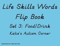Life Skills Flip Book Flash Cards- Set 3: Food/Drink Words | This product contains three different levels of common food/drink word flashcards. Level one is just pictures, level two is pictures and words and level three is just words. Data sheet included!