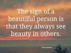 The sign of a beautiful person is that they always see beauty in others. Description from pinterest.com. I searched for this on bing.com/images