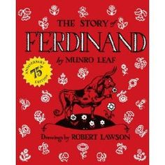 "The Story of Ferdinand by Munro Leaf--When I was young, my mother had a sketch book and in this book there was a drawing she did that looked like a simple line drawing of Ferdinand.  Under the bull, she had written in her exquisite hand ""I feel absolutely bloated.""      Did anyone read this book as a child and not love it?"
