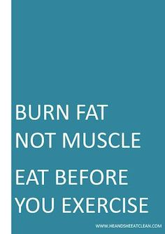 Burn Fat, Not Muscle! Why you should always eat before exercising.