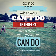 Do not let what you can not do ‪#‎interfere‬ with what you ‪#‎can‬ do.