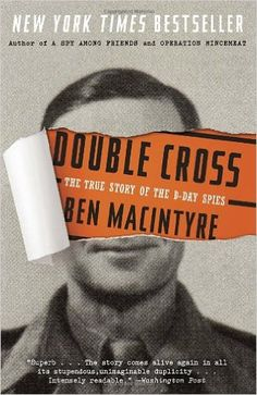 Double Cross: The True Story of the D-Day Spies: Ben Macintyre: 9780307888778: Amazon.com: Books