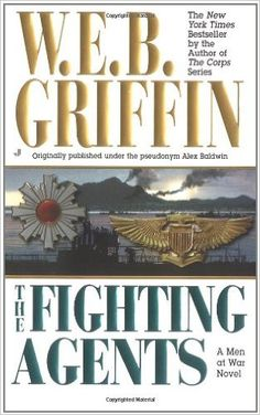 The Fighting Agents (Men at War), by W.E.B. Griffin.