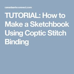 TUTORIAL: How to Make a Sketchbook Using Coptic Stitch Binding
