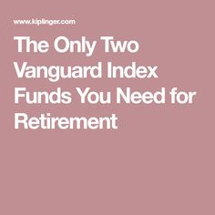 The Only Two Vanguard Index Funds You Need for Retirement