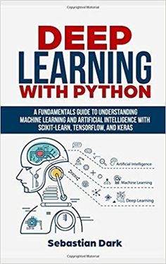 Deep Learning With Python: A Fundamentals Guide To Understanding Machine Learning and Artificial Intelligence With Scikit-Learn TensorFlow and Keras by Sebastian Dark (Author) US Artificial Intelligence Article, Machine Learning Artificial Intelligence, Artificial Intelligence Technology, Computer Coding For Kids, Computer Programming Languages, Computer Science, Machine Learning Deep Learning, Coding Jobs, Coding For Beginners