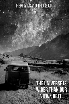 """""""The universe is wider than our views of it.""""  ― Henry David Thoreau"""