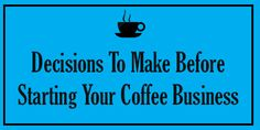 100 Tips To Start and Open Your Coffee Shop Business Starting A Coffee Shop, Opening A Coffee Shop, My Coffee Shop, Coffee Store, Great Coffee, Coffee Carts, Coffee Truck, Coffee Drinks, Coffee Kombucha