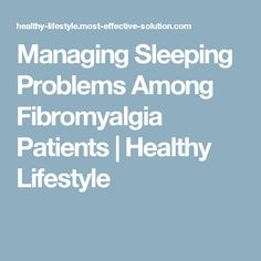 Managing Sleeping Problems Among Fibromyalgia Patients | Healthy Lifestyle