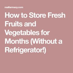 How to Store Fresh Fruits and Vegetables for Months (Without a Refrigerator!)