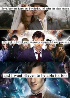 Whovian Confessions. Rant time! He didn't and that make me upset. Why did ten get so many companions and everyone left ten in the end but not eleven. No he only got like 3. Amy left with Rory because of a weeping angel. Rivers time line was tangled with the doctors. It was never right. And Clara. She left the doctor to save him. I wish eleven would have gotten mare time. Not that I didn't like them. I did trust me. But amy and Rory had to much time with him. He kept coming back to them. And…