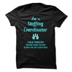 I'm A Staffing Coordinator I Solve Problems You Don't Know You Have T-Shirt, Hoodie Staffing Coordinator