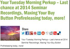 Your Tuesday Morning Perkup – Last chance at 2014 Seminar Recordings, Maxing Your Buy Button Profireleasing today, more!