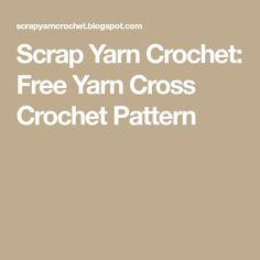 Scrap Yarn Crochet: Free Yarn Cross Crochet Pattern