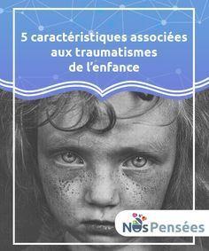 5 caractéristiques associées aux traumatismes de l'enfance Les #impressions physiques et #psychologiques reçues lors de l'enfance laissent des traces durables dans le #cerveau. #Psychologie