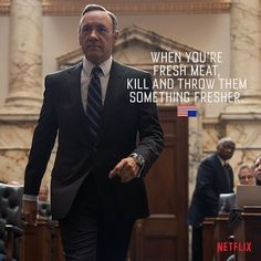 """House of Cards quotes van Kevin Spacey aka Frank Underwood. """"When you're fresh meat kill and throw them something fresher"""" #HouseofCards"""