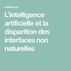 L'intelligence artificielle et la disparition des interfaces non naturelles L Intelligence, Data Science, Future, Artificial Intelligence, Technology, Future Tense