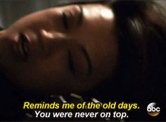Reminds me of the old days. / You were never on top. #quotes Ward and May 1x22
