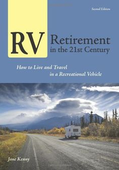 RV Retirement in the 21st Century: How to Live and Travel in a Recreational Vehicle