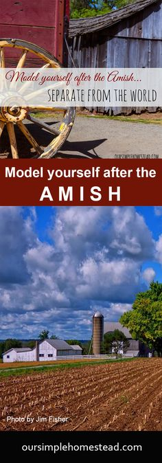 Model Yourself after an Amish Life - You may have witnessed yourself how the Amish place a great deal of emphasis on living an Amish life different from the world around them. They dress different, act different, talk different and take pride in keeping to themselves separate from the world.