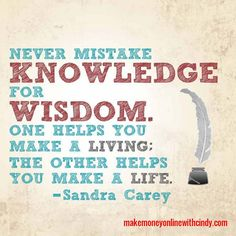 Make wise decisons to make our knowledge create the life we desire.