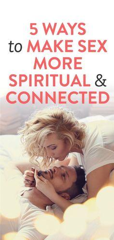 5 Ways To Make Sex More Spiritual & Connected