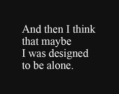 Leave Me Alone Quotes top 100 being alone quotes and feeling lonely sayings Leave Me Alone Quotes. Here is Leave Me Alone Quotes for you. Leave Me Alone Quotes leave me alone quotes sayings and picture quotes. Leave Me Alone Q. Forever Alone Quotes, All Alone Quotes, Lonely Quotes, Quotes About Being Alone, Unhappy Quotes, Im All Alone, Wanting To Be Alone, Leave Me Alone, Funny True Quotes
